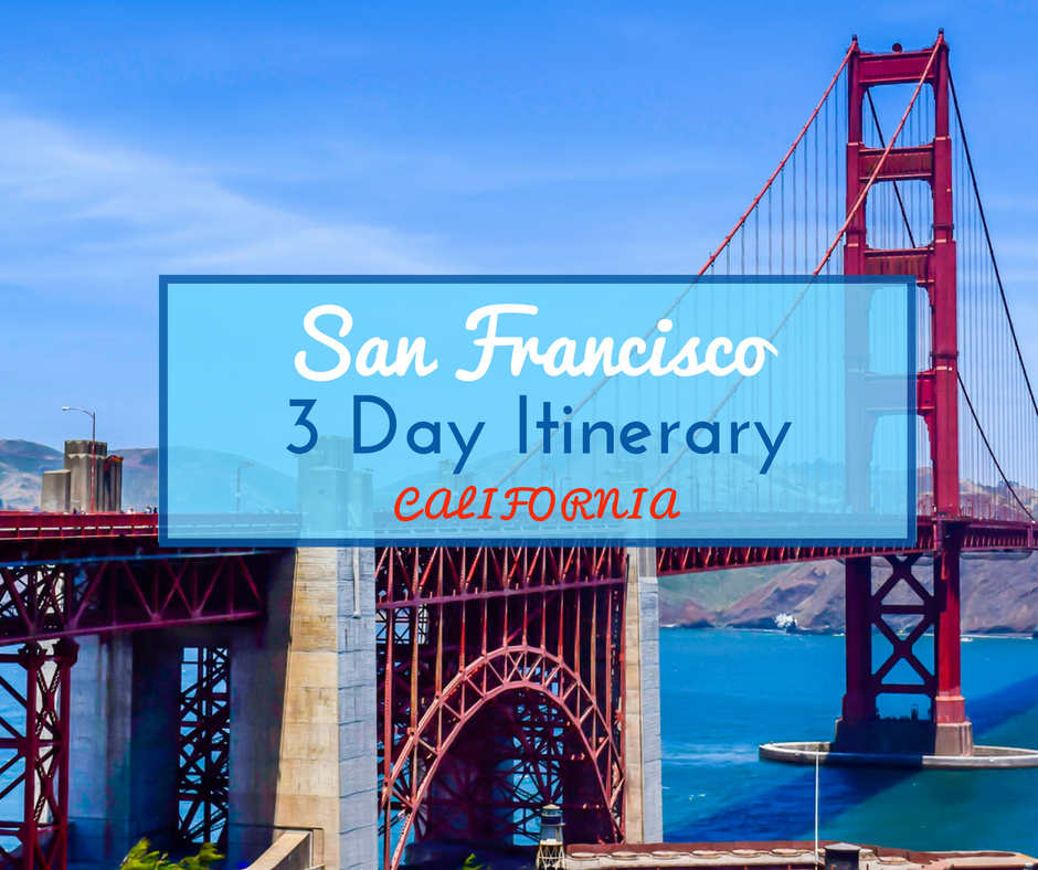 San Francisco: The Best 3 Day Itinerary For Sightseeing
