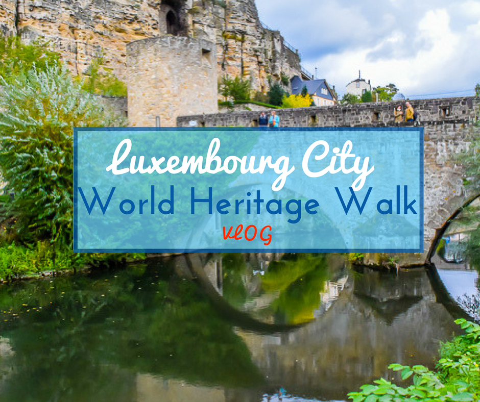 Luxembourg City Tour: VLOG-030 Luxembourg City World Heritage Walk