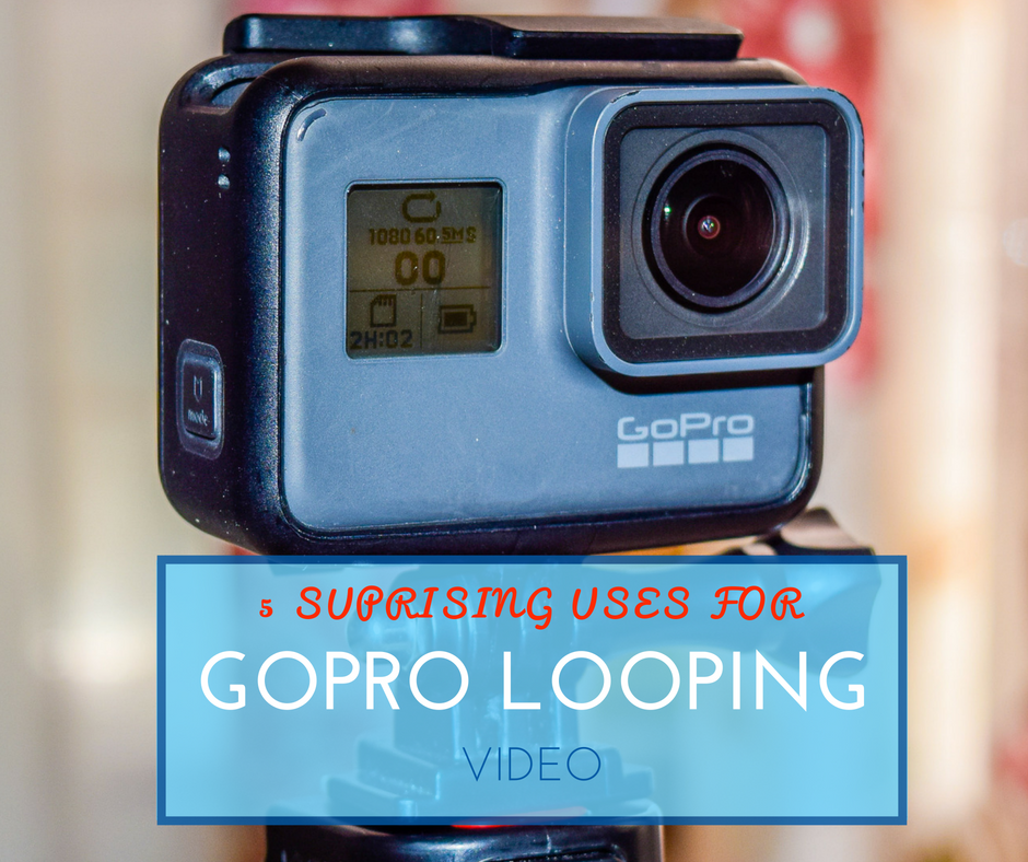 5 Surprising Uses for GoPro Looping Video